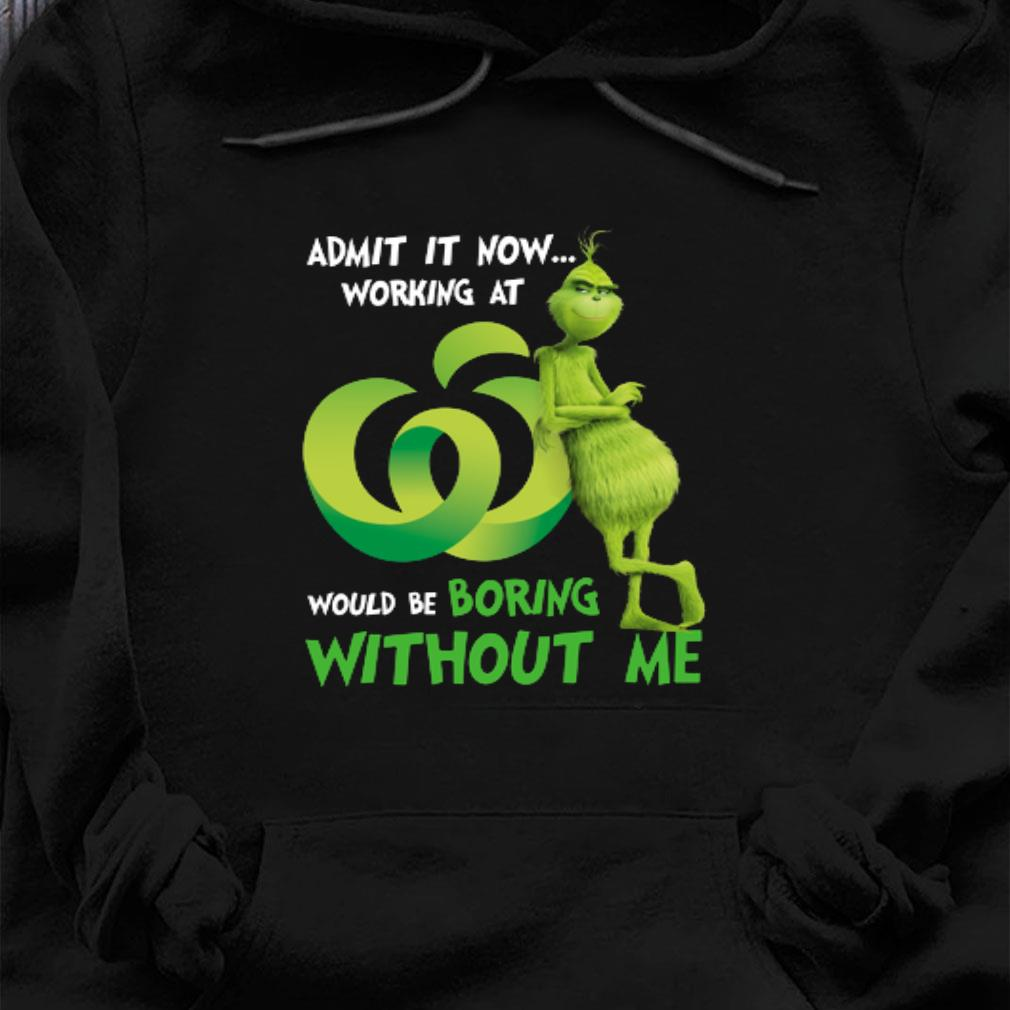 Grinch Admit it now working at would be boring without me shirt hoodie