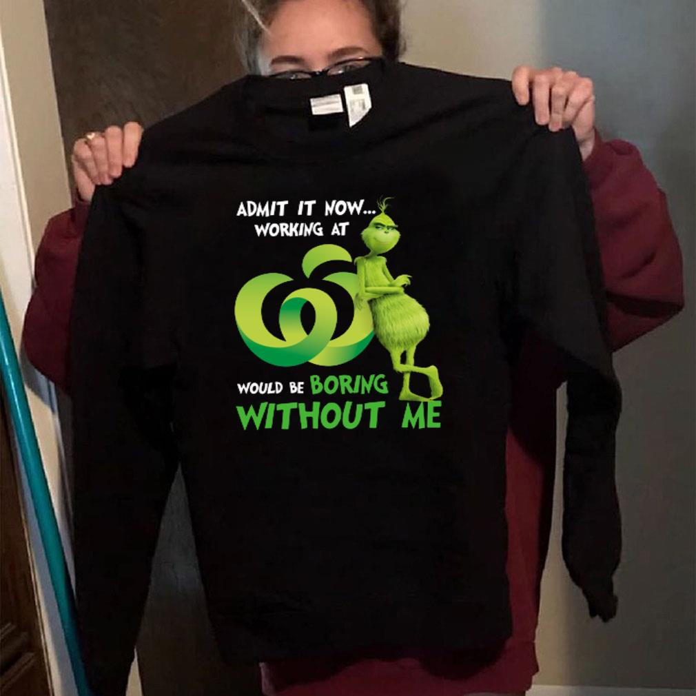 Grinch Admit it now working at would be boring without me shirt long sleeved