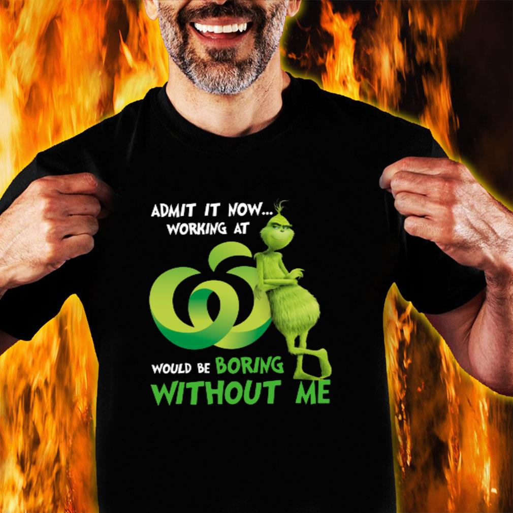Grinch Admit it now working at would be boring without me shirt unisex