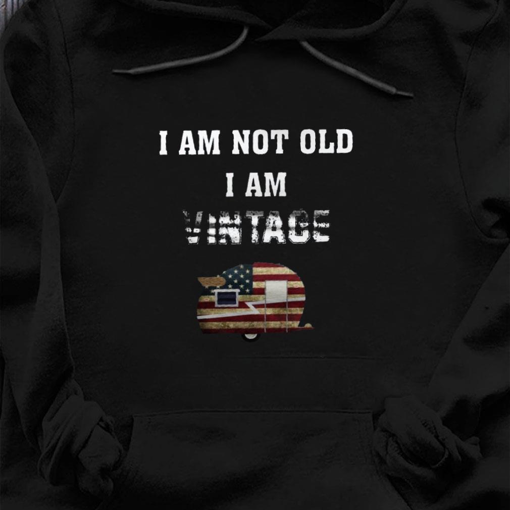 I am not old i am vintage shirt hoodie