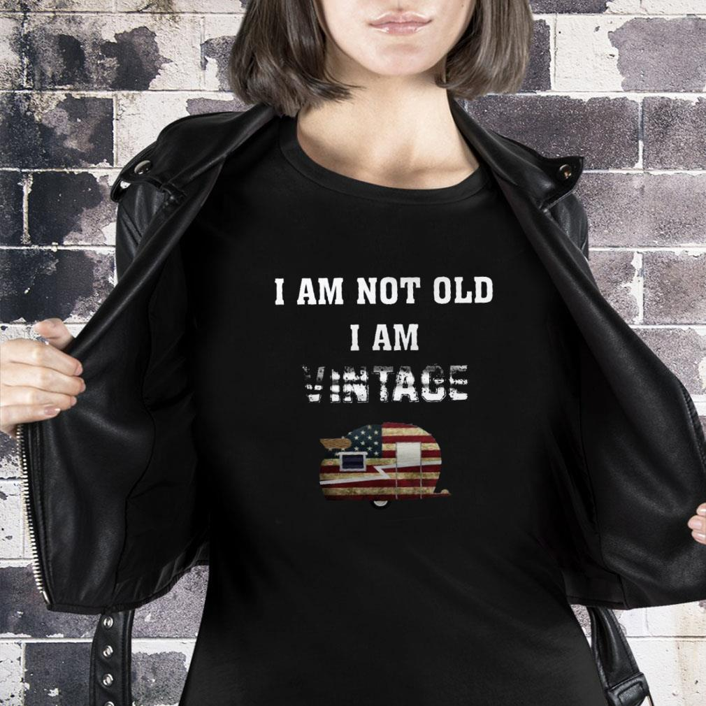I am not old i am vintage shirt ladies tee