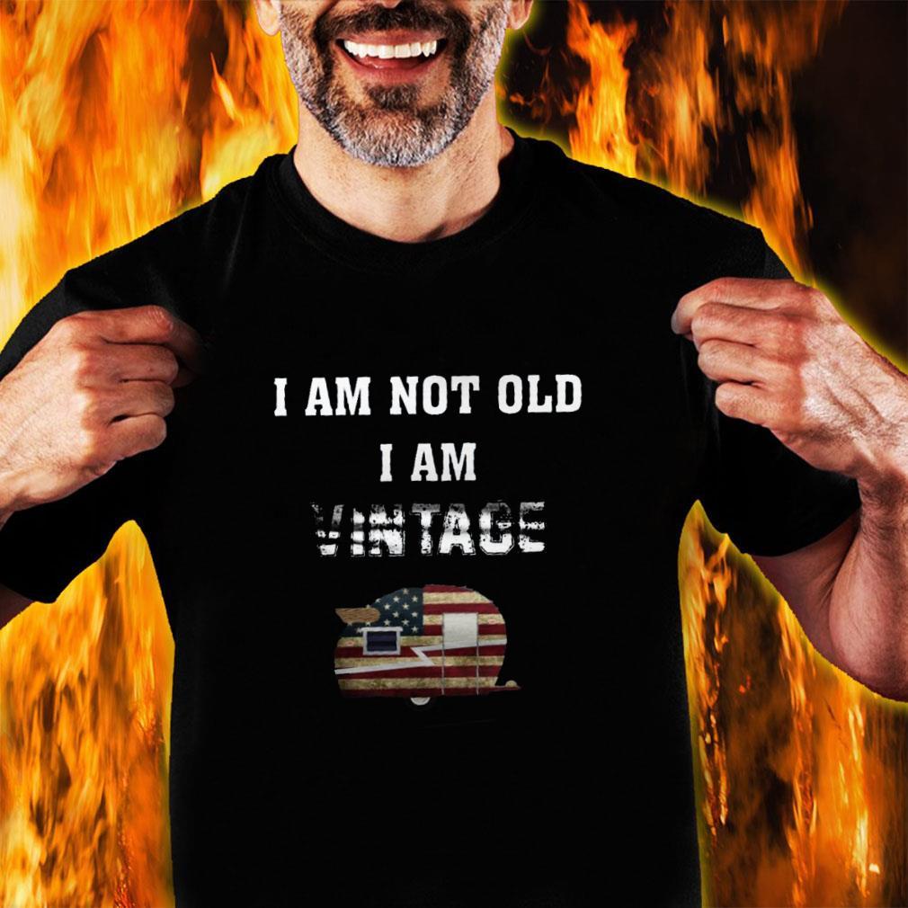 I am not old i am vintage shirt unisex