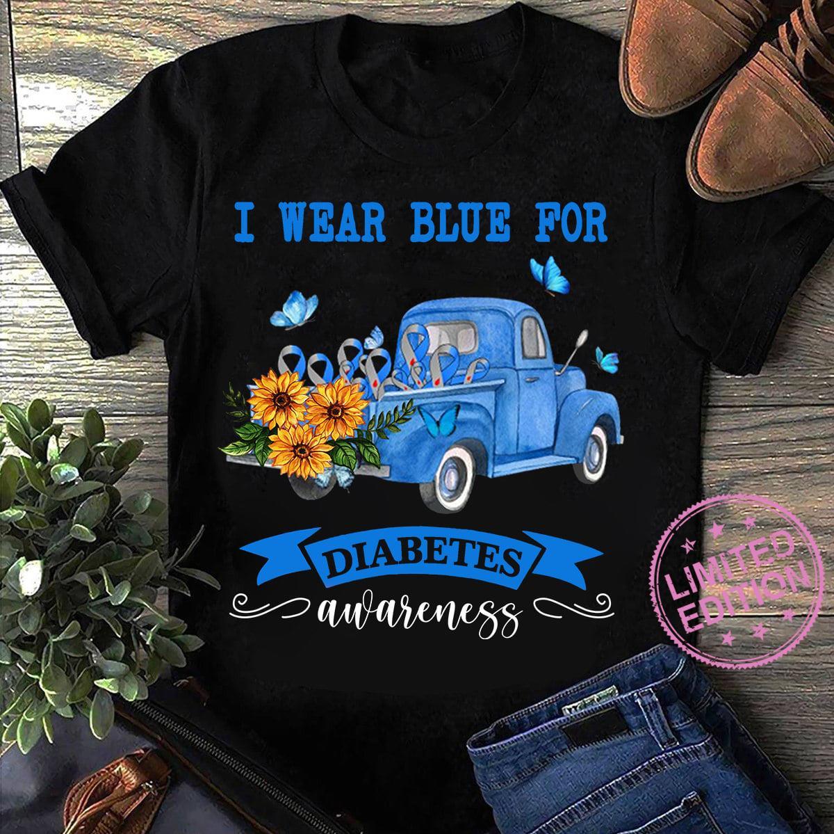 I wear blue for diabetes awareness shirt