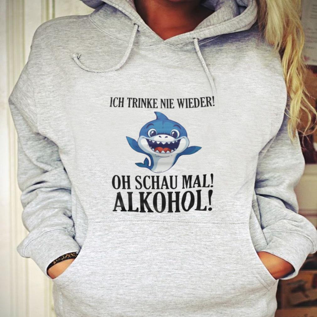 Ich trinke nie wieder oh schau mal alkohol shirt hoodie