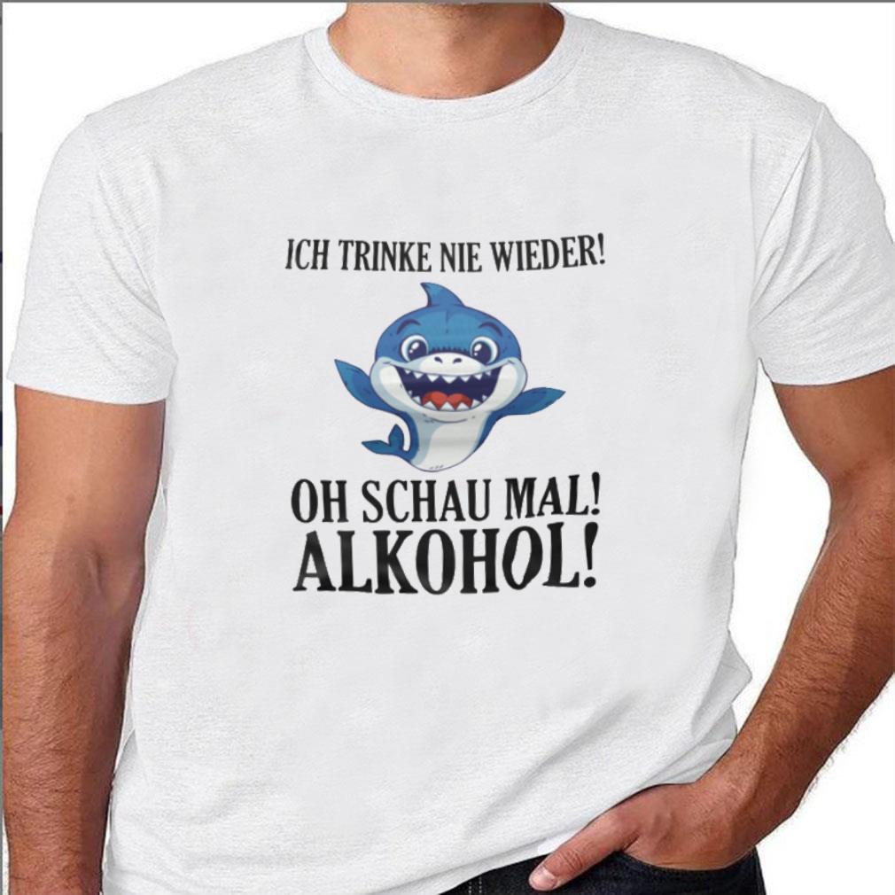 Ich trinke nie wieder oh schau mal alkohol shirt unisex