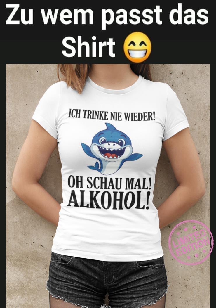Ich trinke nie wieder oh schau mal alkohol shirt