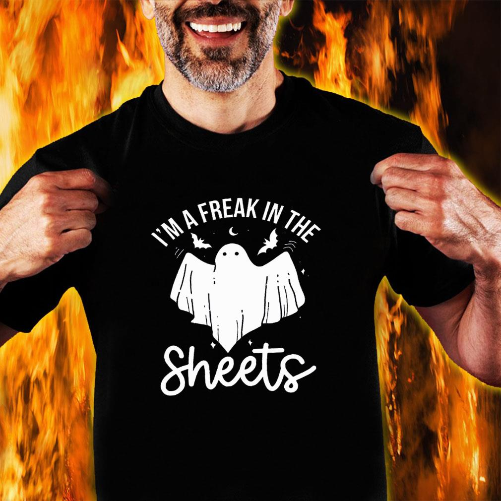 I'm a freak in the sheets shirt unisex
