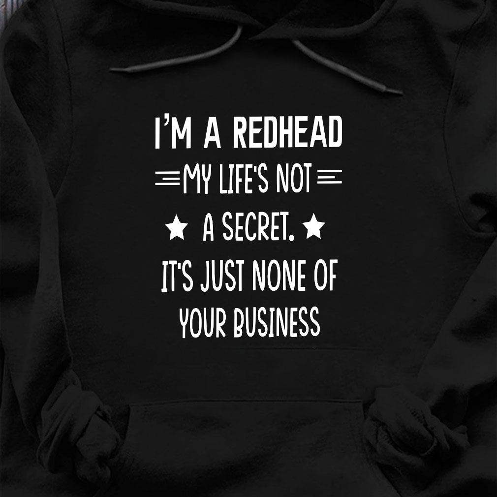 I'm a redhead my life not a secret it's just none of your business shirt hoodie
