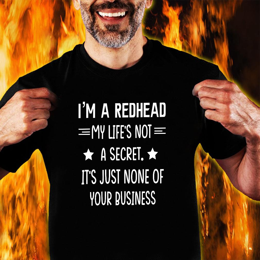 I'm a redhead my life not a secret it's just none of your business shirt unisex