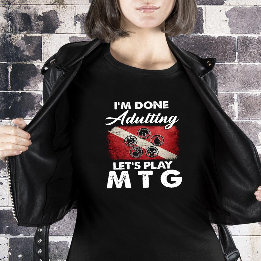 I'm done adulting let's play mtg shirt ladies tee