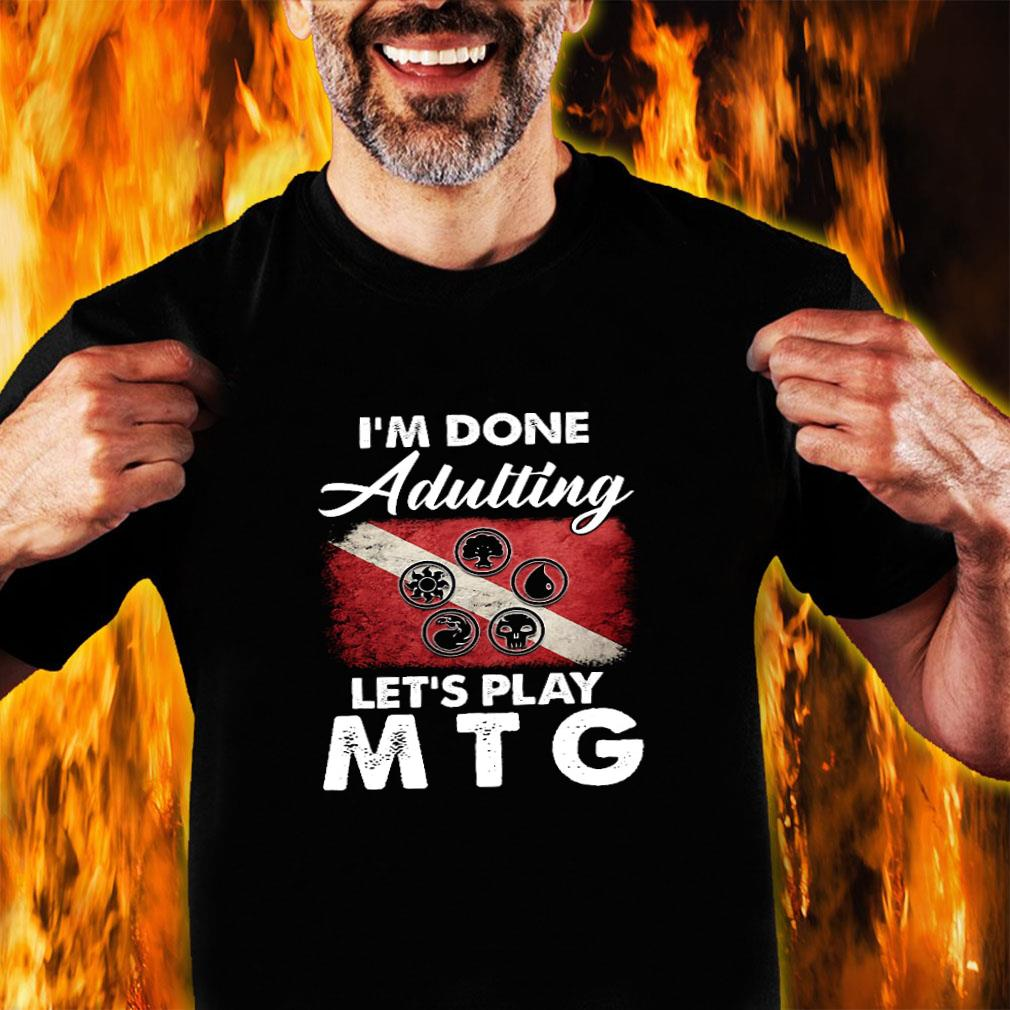 I'm done adulting let's play mtg shirt unisex