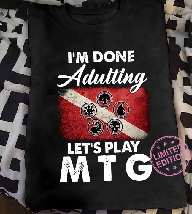 I'm done adulting let's play mtg shirt