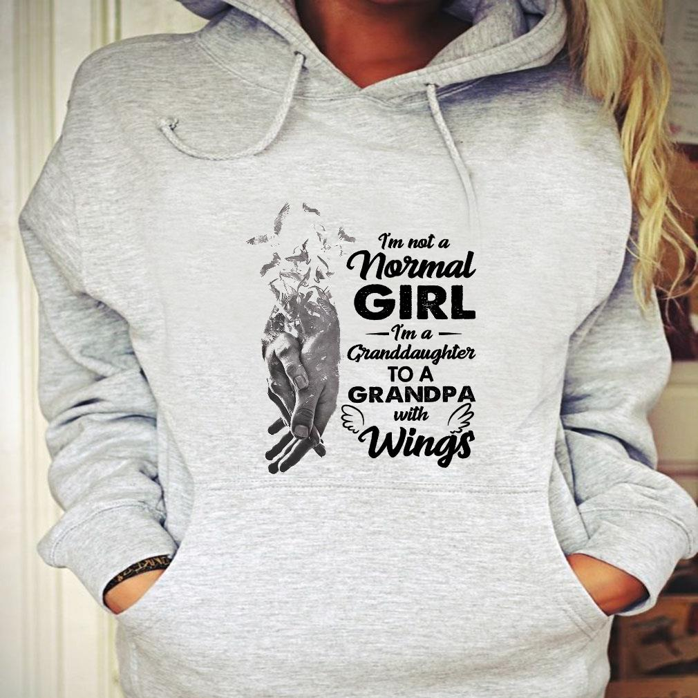 I'm not a normal girl i'm a granddaughter to a grandpa with wings shirt hoodie