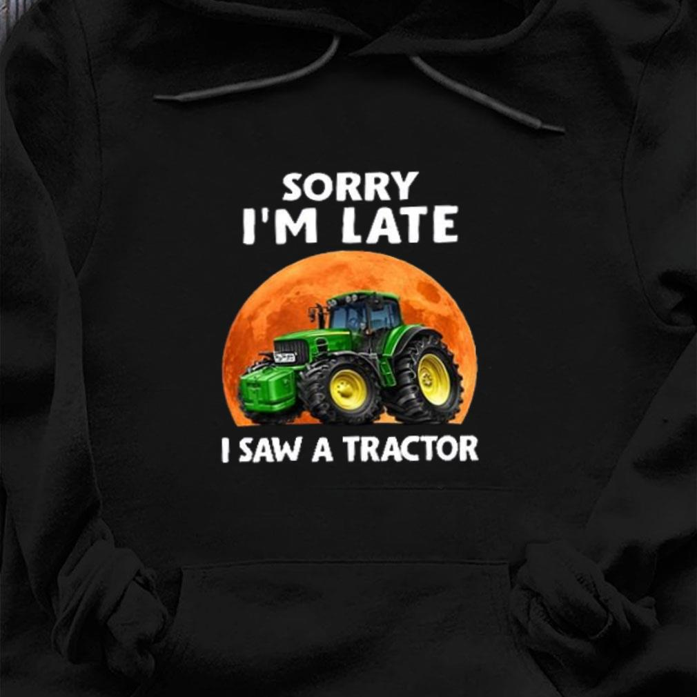 Jeep Sorry i'm late i saw a tractor shirt hoodie