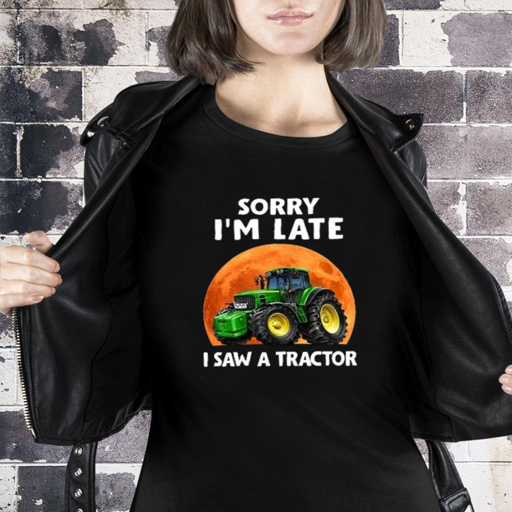 Jeep Sorry i'm late i saw a tractor shirt ladies tee