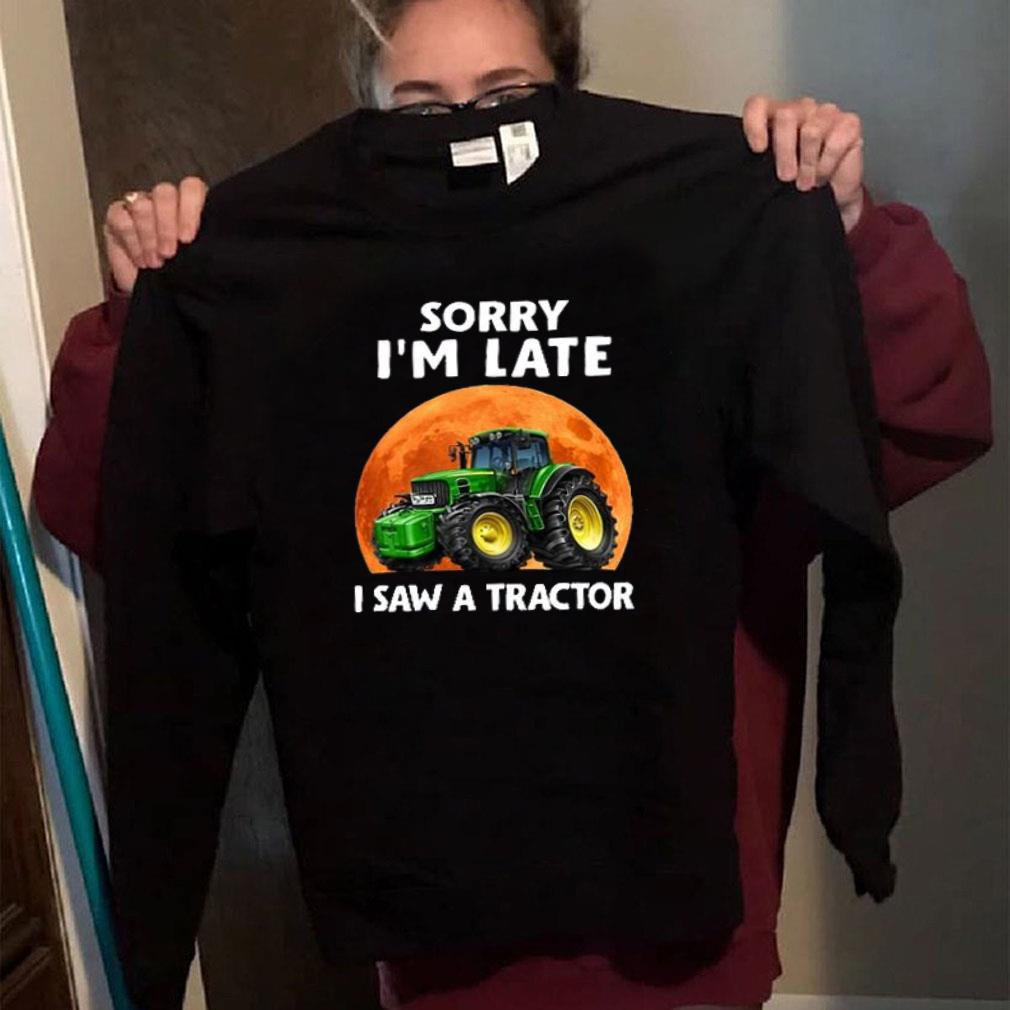 Jeep Sorry i'm late i saw a tractor shirt long sleeved