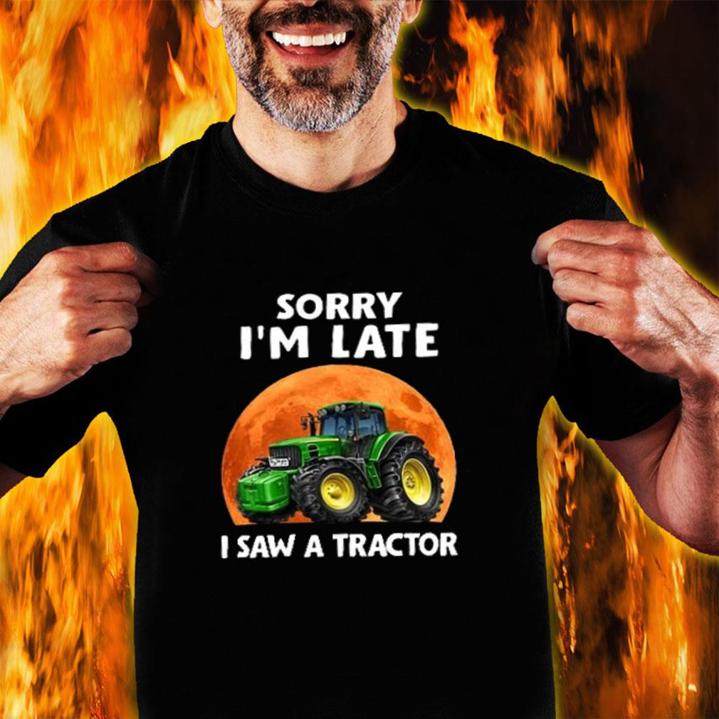 Jeep Sorry i'm late i saw a tractor shirt unisex