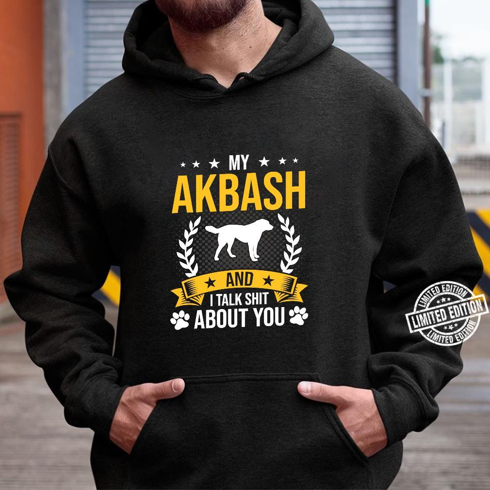 My Akbash And I Talk About You Dog Shirt hoodie