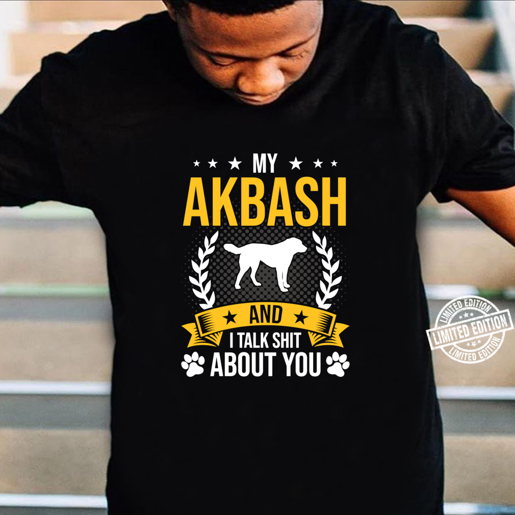 My Akbash And I Talk About You Dog Shirt