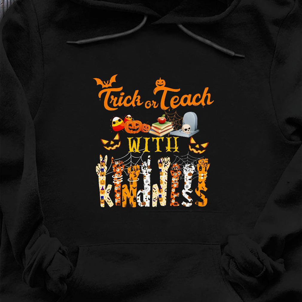Trick or teach with kindness halloween shirt hoodie
