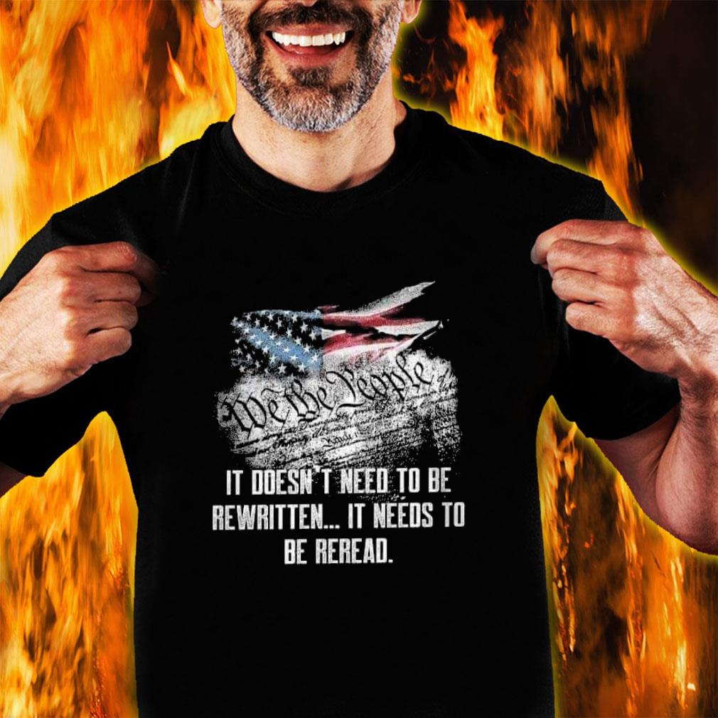 We the people i doesn't need to be rewritten it needs to be reread shirt unisex