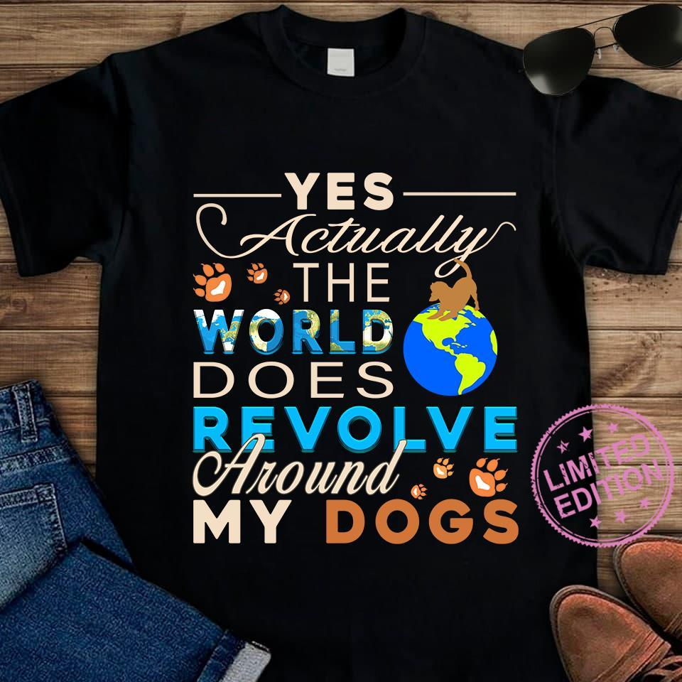 Yes actually the world does revolve around my dogs sjiry