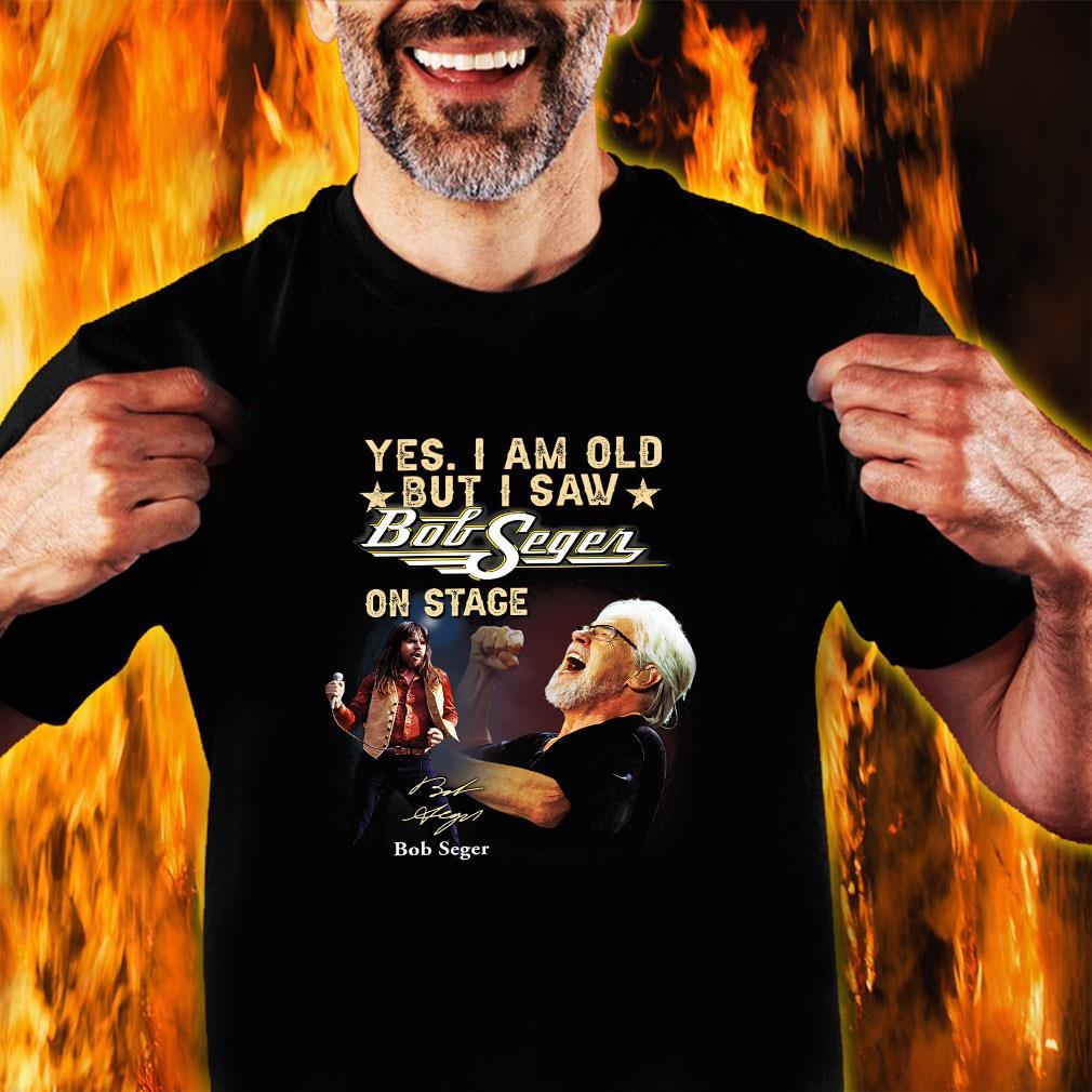 Yes i am old but i saw bob seger on stage shirt unisex