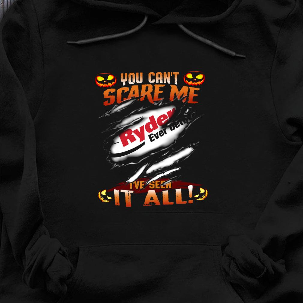 You can't scare me ryder ever better i've seen it all shirt hoodie
