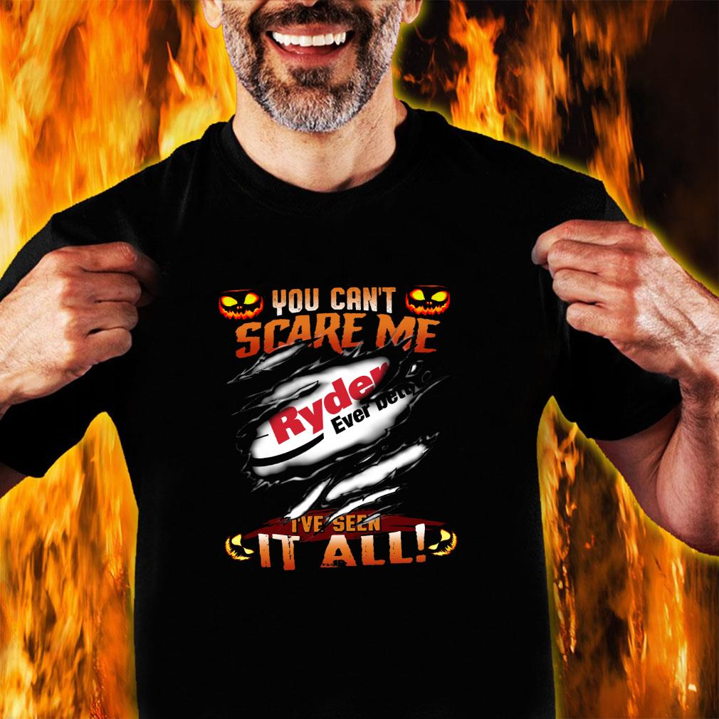 You can't scare me ryder ever better i've seen it all shirt unisex