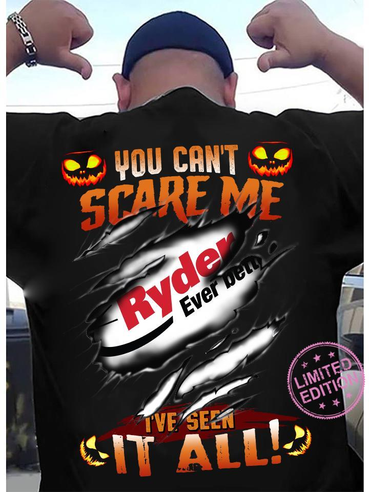 You can't scare me ryder ever better i've seen it all shirt