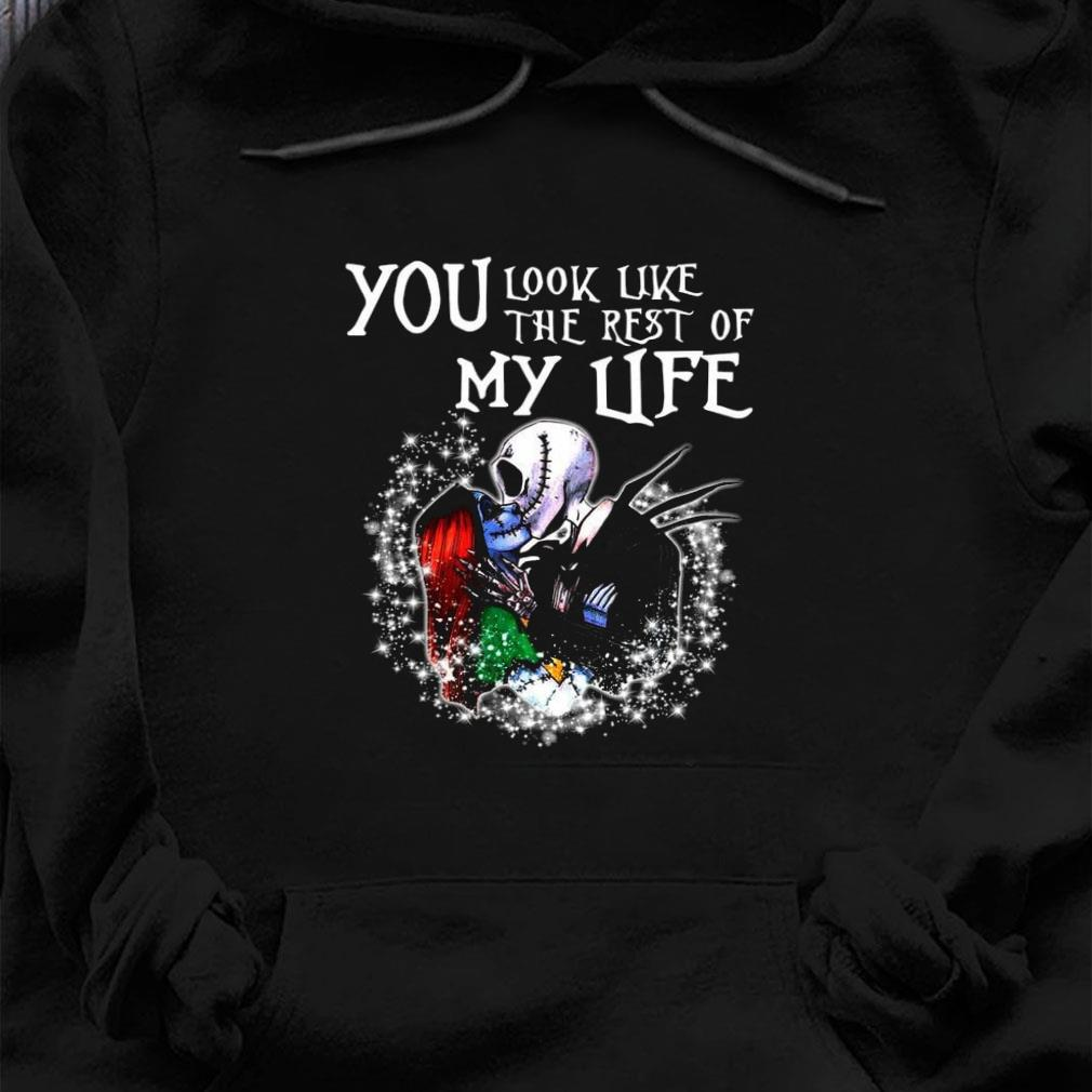 You look like the rest of my life shirt hoodie