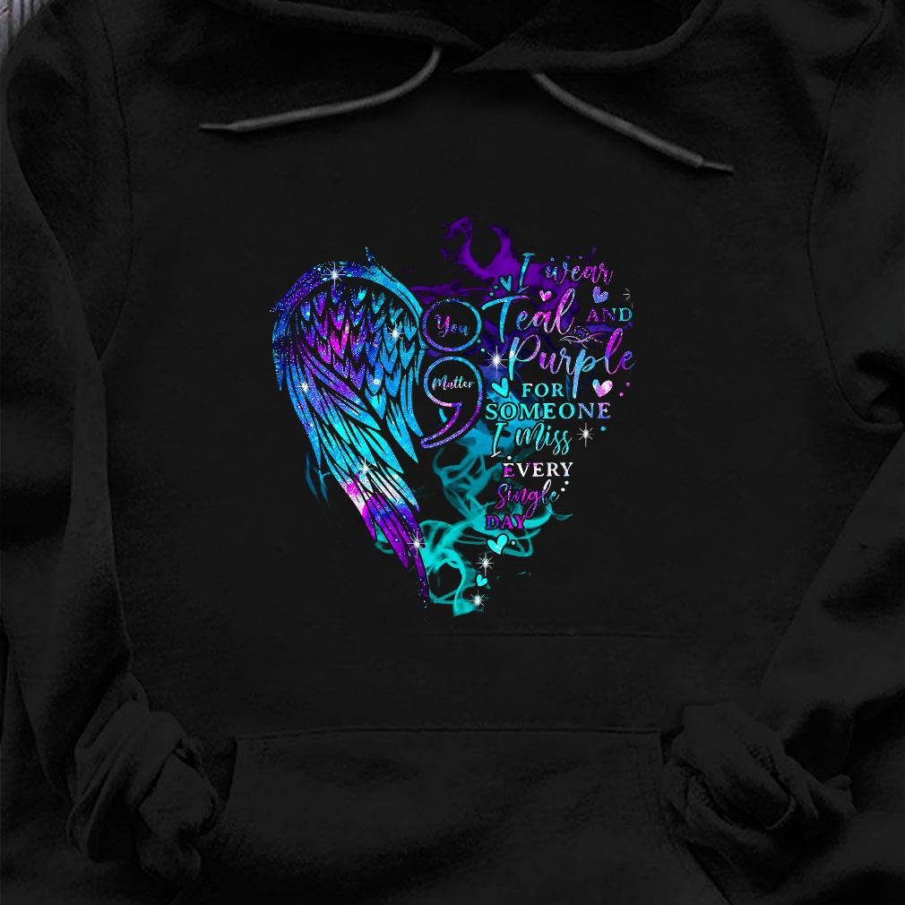 You matter i wear teal and purple for someone i miss every single day shirt hoodie