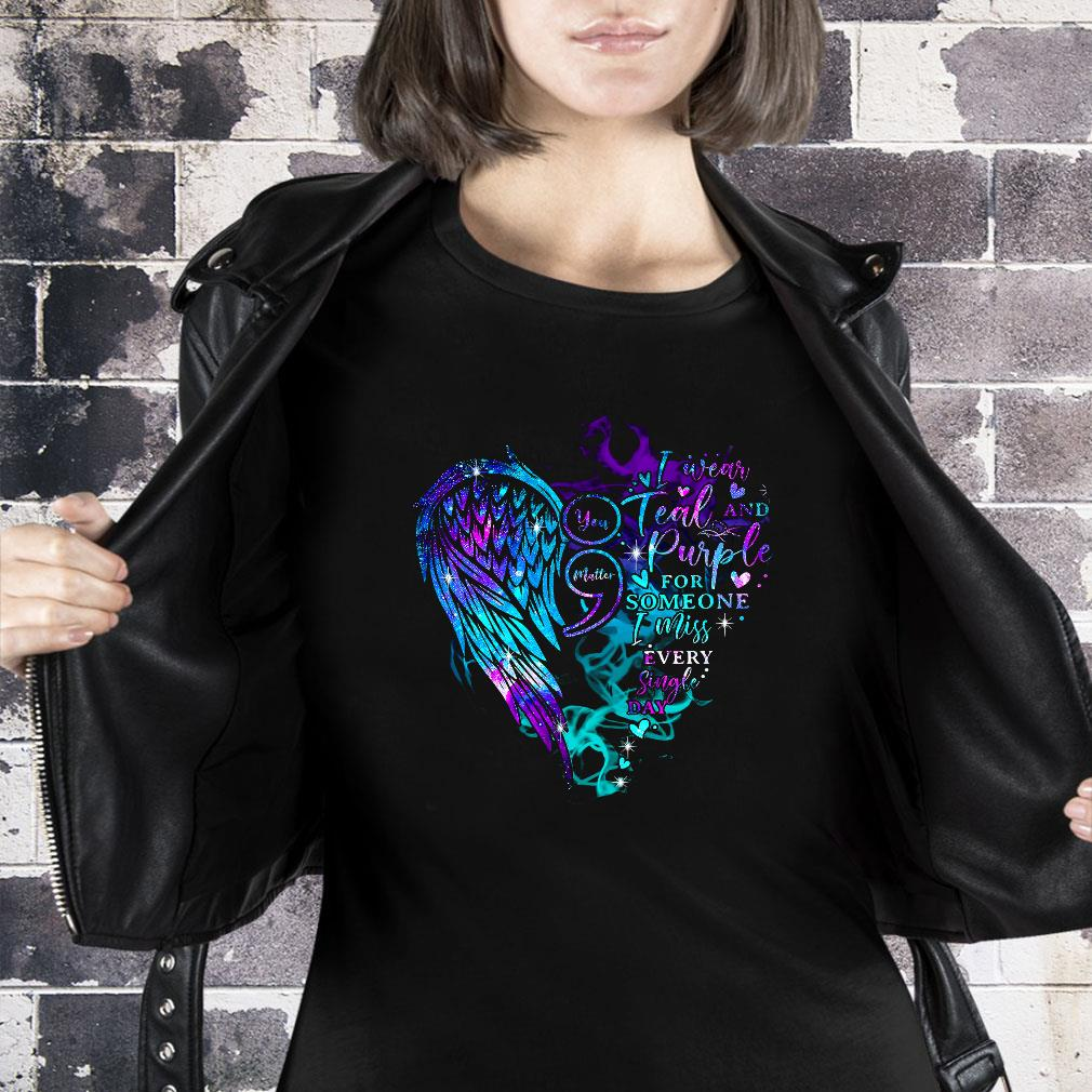 You matter i wear teal and purple for someone i miss every single day shirt ladies tee