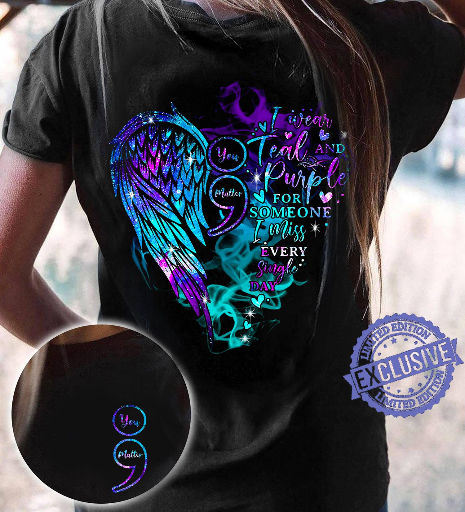 You matter i wear teal and purple for someone i miss every single day shirt