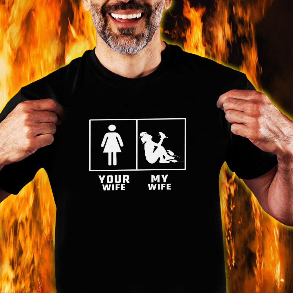 Your wife my wife shirt unisex