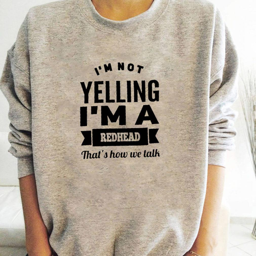 i'm not yelling i'm a redhead that's how we talk shirt long sleeved