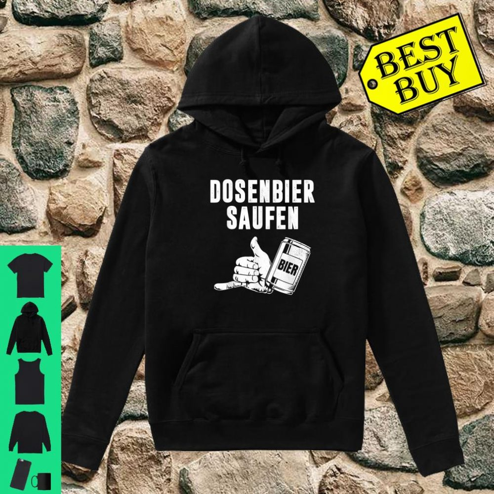 Bier Dosenbier Saufnn Saufen Geschenk shirt hoodie
