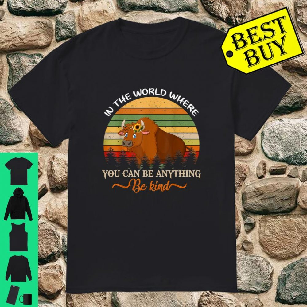 Bison Retro Where You Can Be Anything Be Kind shirt