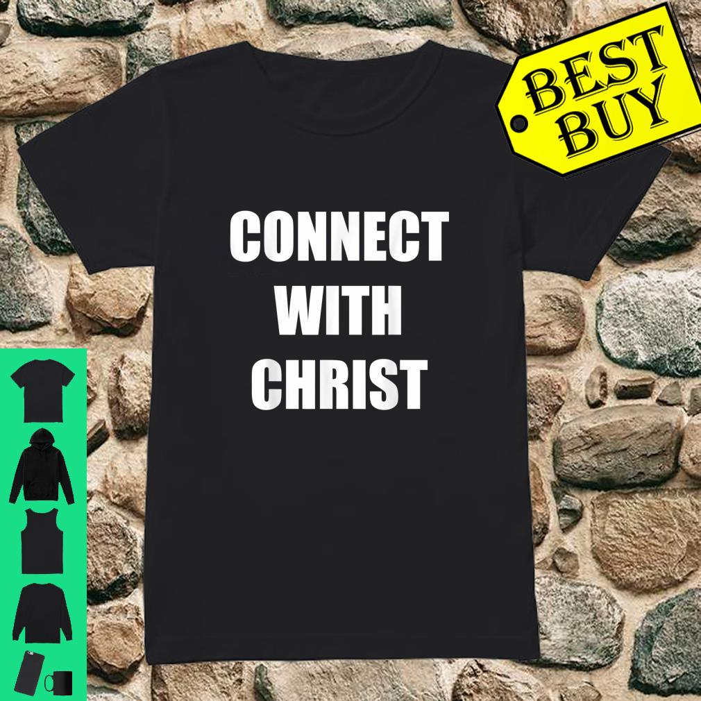 Connect with Christ Shirt ladies tee
