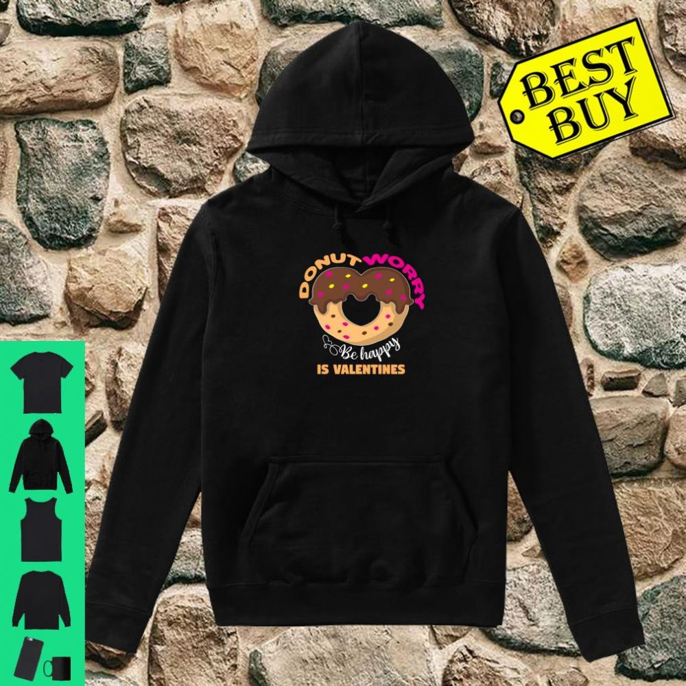Donut worry be happy is valentines Shirt hoodie