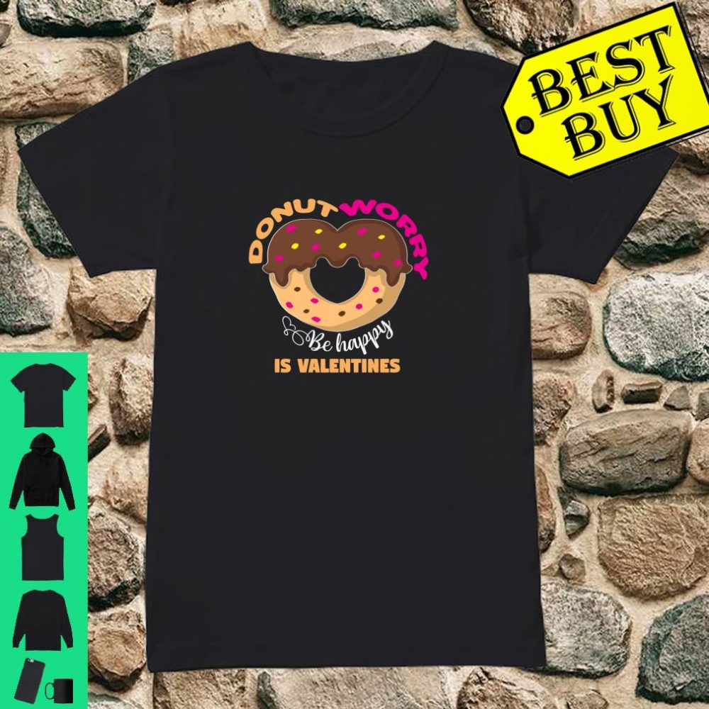 Donut worry be happy is valentines Shirt ladies tee