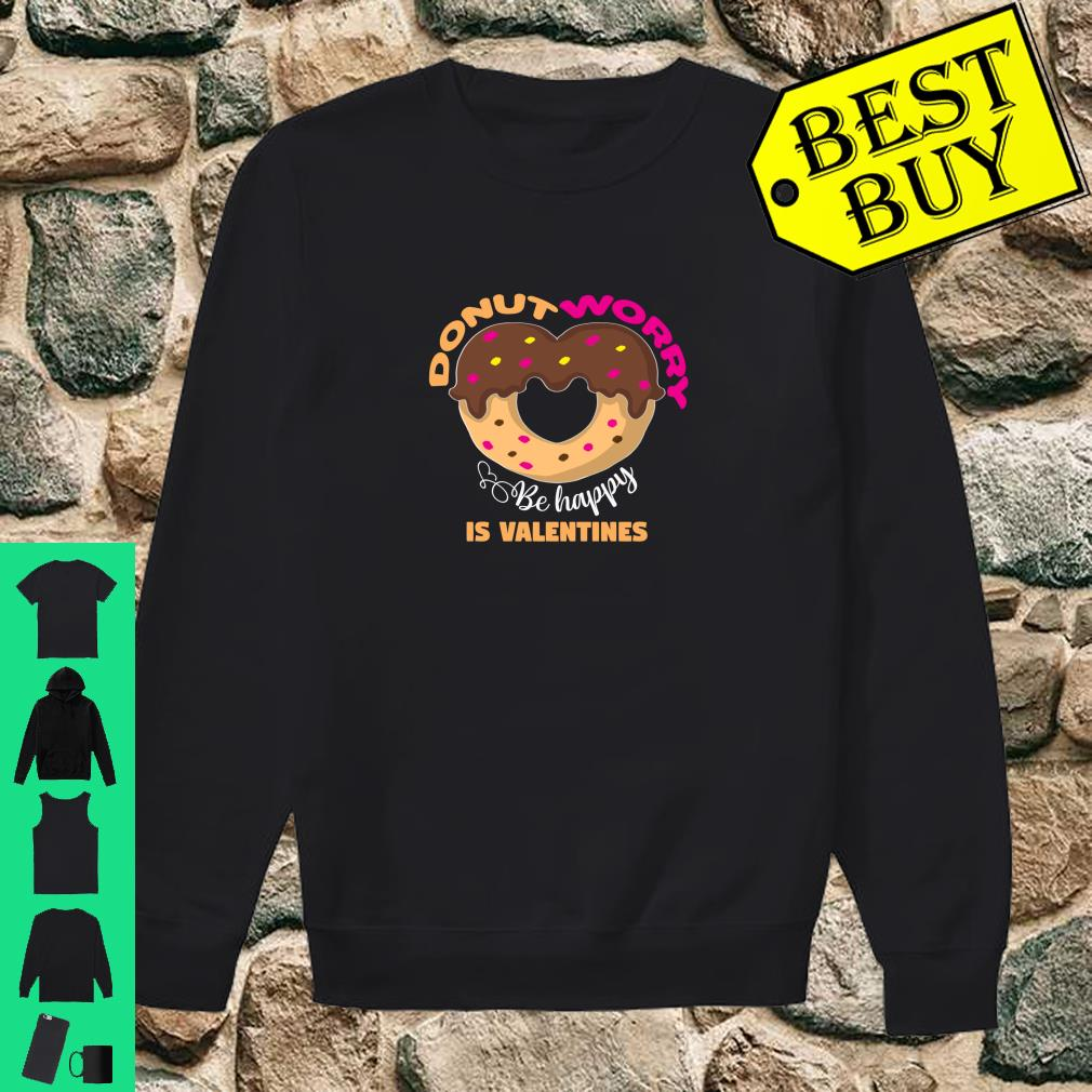 Donut worry be happy is valentines Shirt sweater