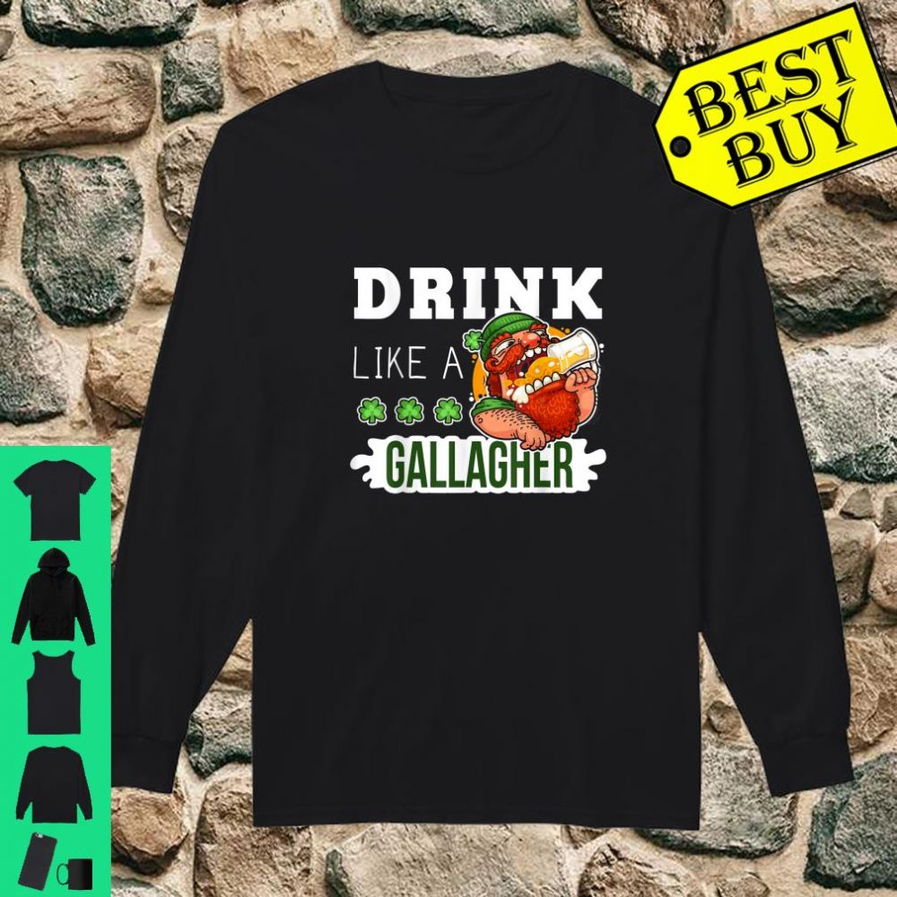 Drink Like A Gallagher Drunker Beer St Patrick's Day shirt long sleeved