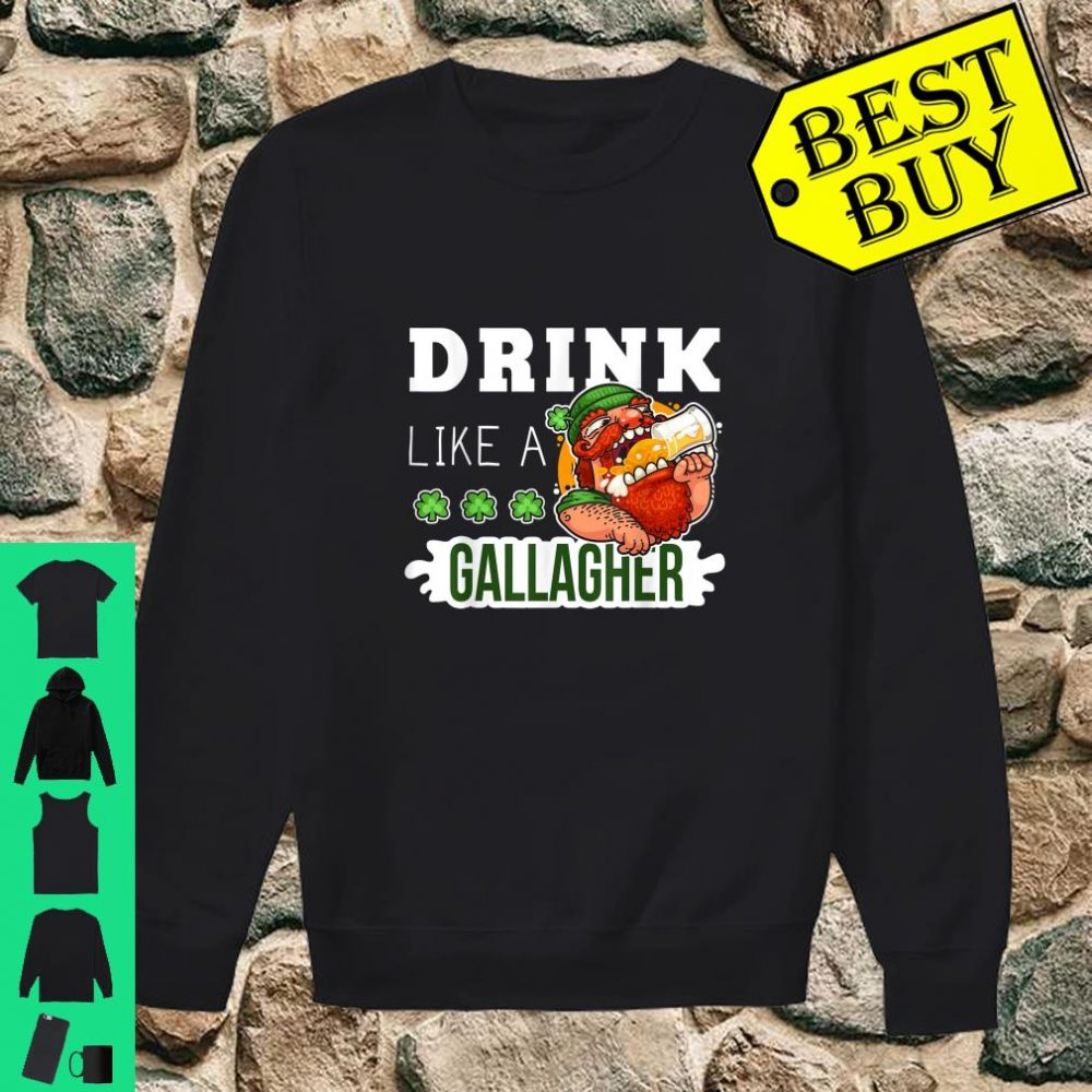 Drink Like A Gallagher Drunker Beer St Patrick's Day shirt sweater