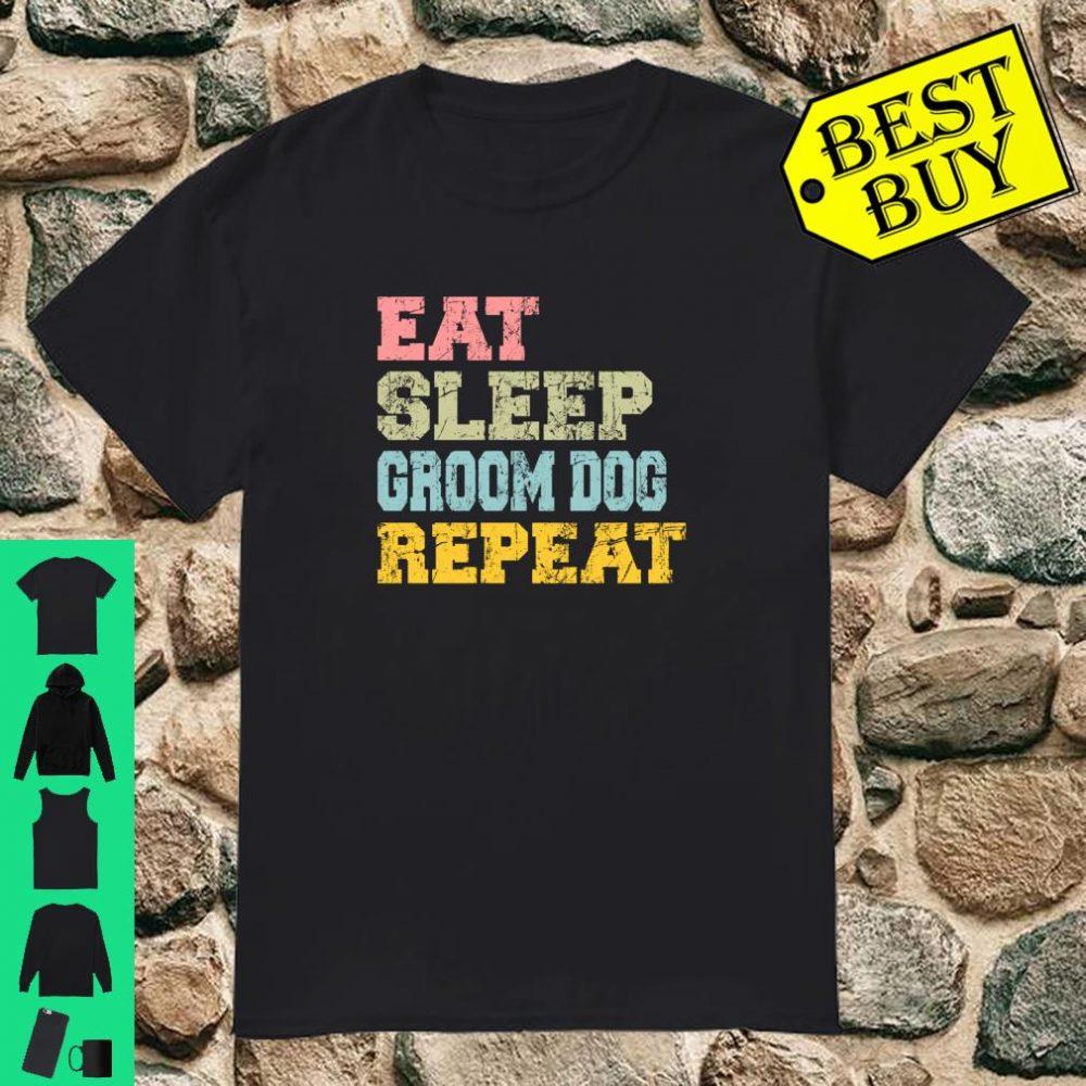 Eat Sleep Groom Dog Repeat Humor Groomer shirt