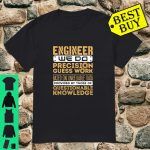 Engineer We Do Precision Guess Work shirt