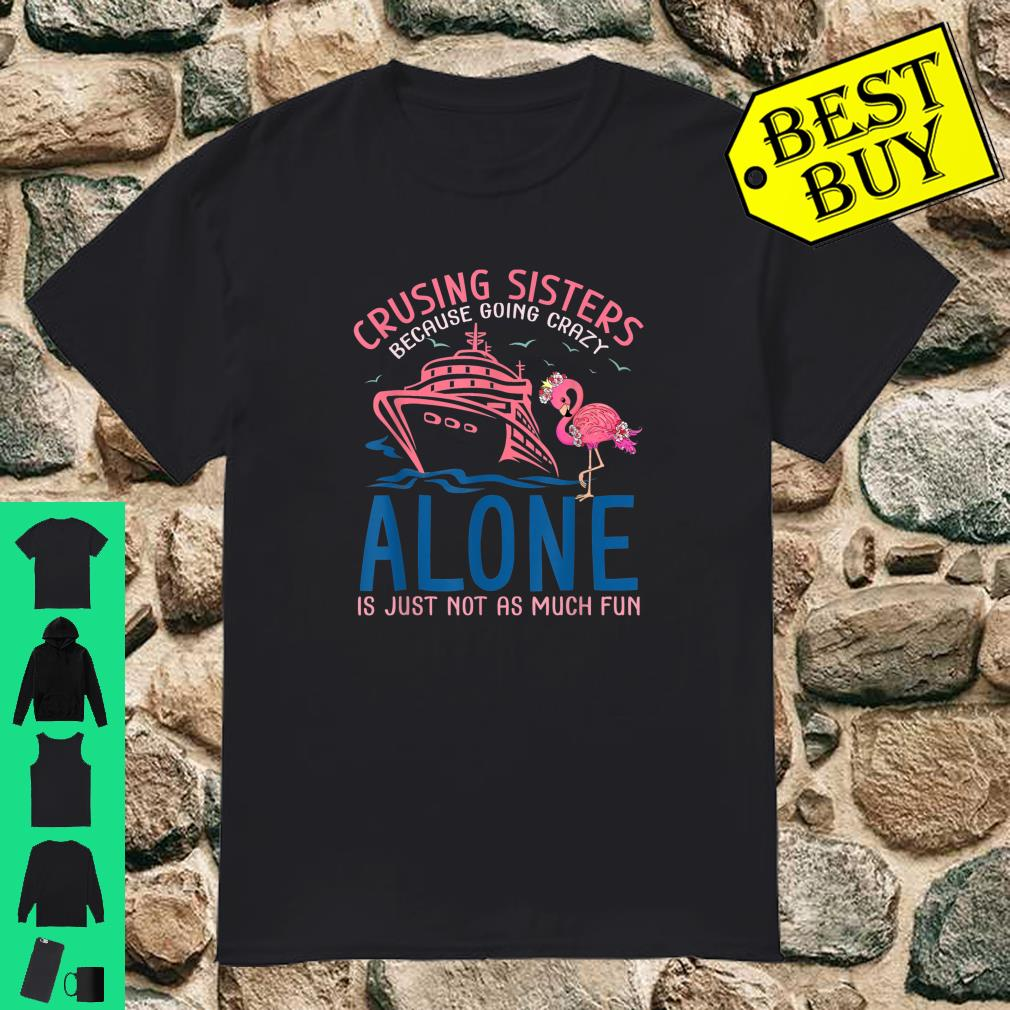 Flamingo Cruising sisters because going crazy alone is just not as much fun shirt