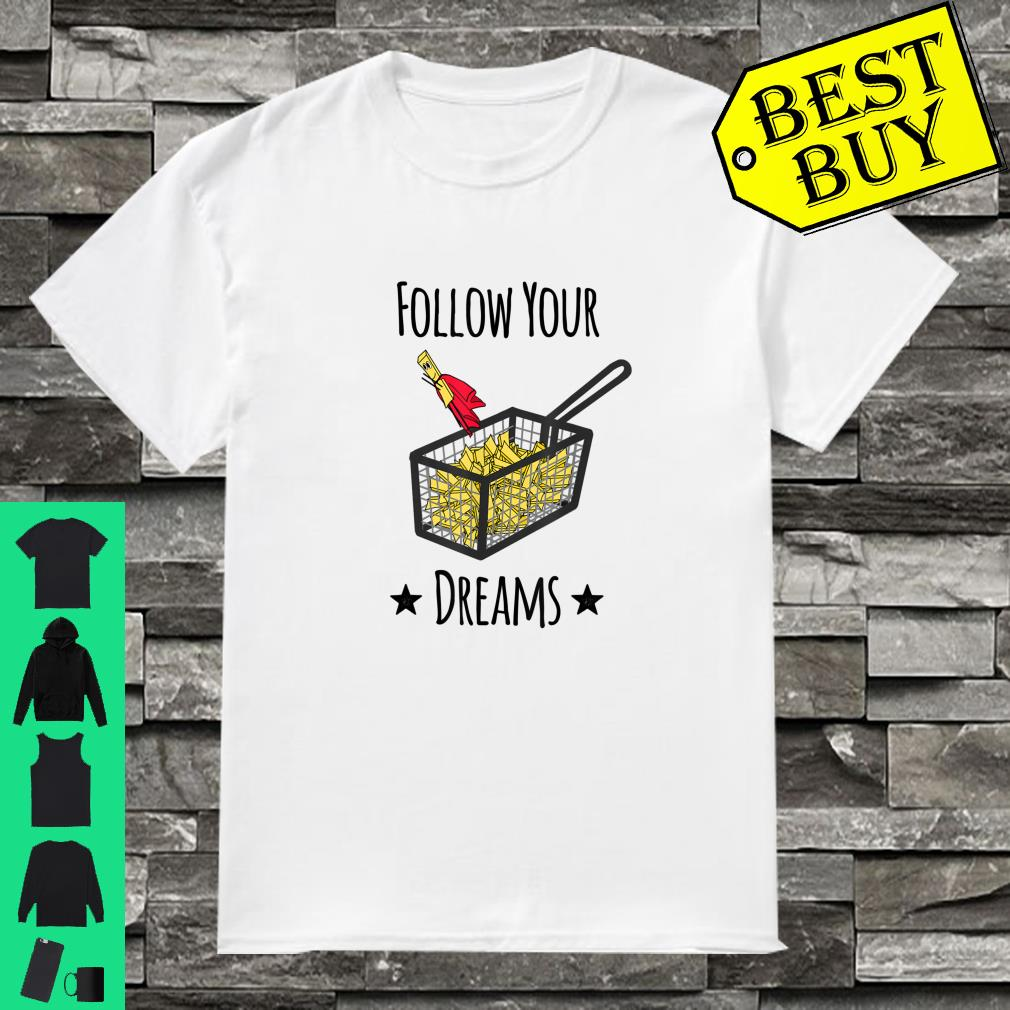 Follow Your Dreams Pommes Frittes Fastfood Superhelden shirt