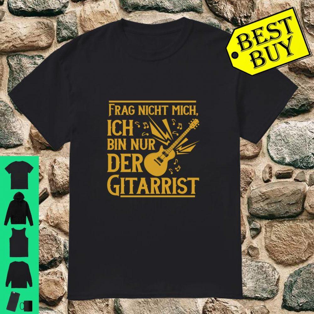 Frag nicht mich ich bin nur der gitarrist shirt