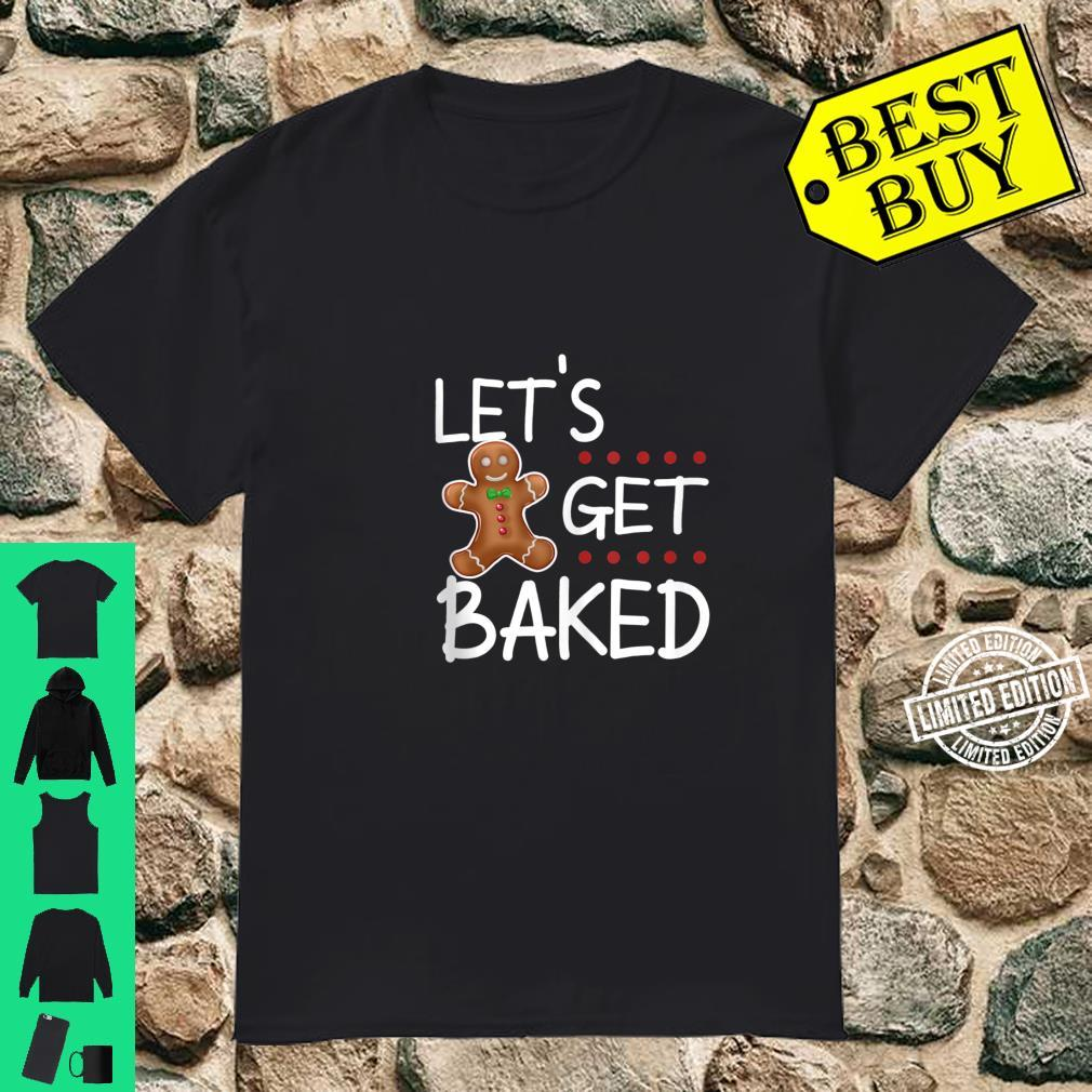 Funny Gingerbread Adults Christmas Lets Get Baked Shirt
